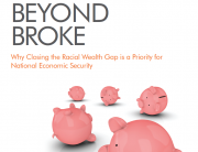 Beyond Broke: Why Closing the Racial Wealth Gap is a Priority for National Economic Security